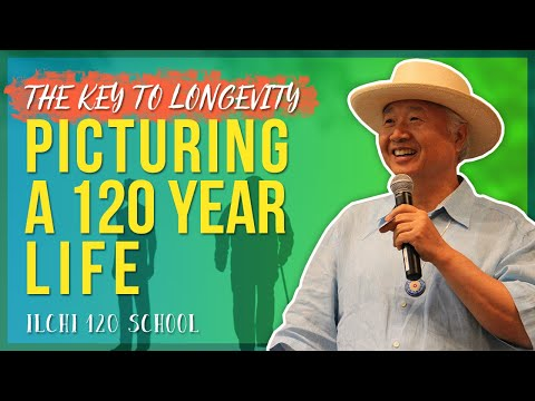 Picturing a 120 Year Life (Ilchi 120 School Ep 2)