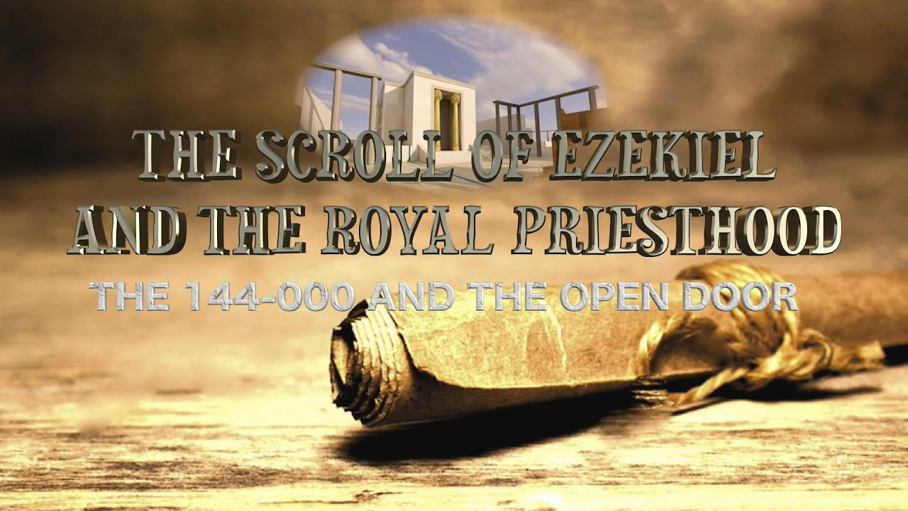 The Scroll of Ezekiel and The Royal Priesthood- The 144-000 and the Open Door- Part 3