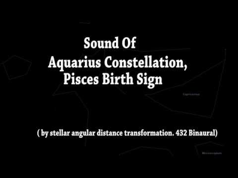 Sound Of Aquarius Constellation / Pisces Birth Sign  (by Stellar Angular Distance 432 Binaural )