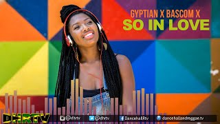 Gyptian x Bascom X - So In Love | Dancehall March 2020