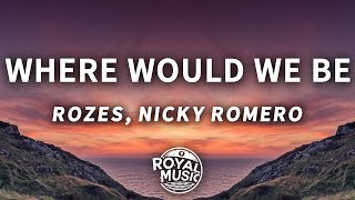 ROZES x Nicky Romero - Where Would We Be (Lyrics)