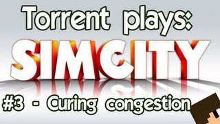 Torrent Plays: SimCity - #3 Curing Congestion