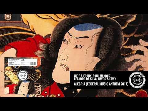 Jude & Frank, Raul Mendes, Leandro Da Silva, Havoc & Lawn - Alegria (Federal Music Anthem 2017)