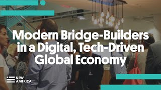Modern Bridge-Builders in a Digital, Tech-Driven Global Economy
