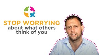 How To Stop Worrying About What Others Think Of You