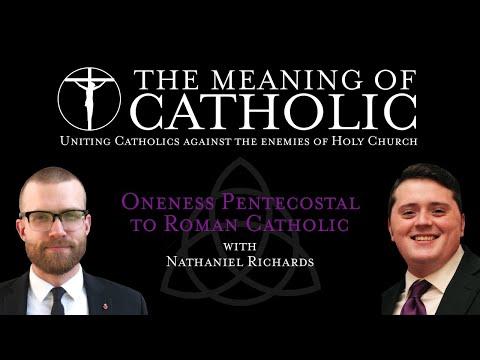 Oneness Pentecostal to Roman Catholic with Nathaniel Richards