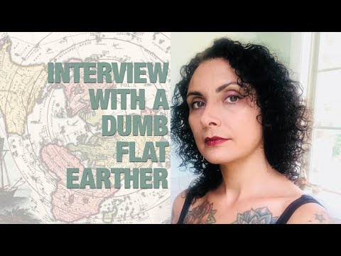 Interview with A Dumb Flat Earther