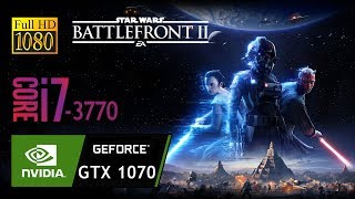 STAR WARS Battlefront II - GEFORCE GTX 1070 & INTEL CORE i7 3770 & 16GB RAM Gameplay Fps Test