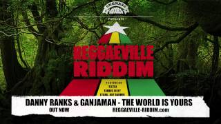 Danny Ranks & Ganjaman - The World is Yours [Reggaeville Riddim / Oneness Records 2012]