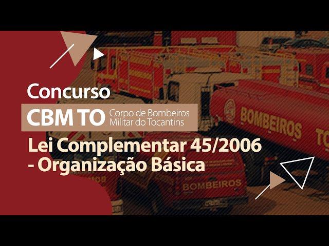 Concurso CBM TO - Lei Complementar 45/2006 - Organização Básica