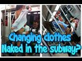 Changing clothes naked in the subway Wtf