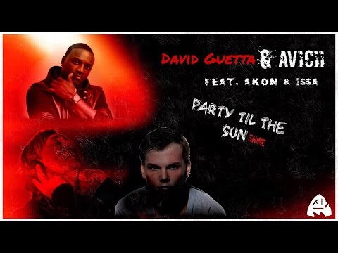 David Guetta & Avicii Feat. Akon & ISSA - Party til the Sunshine