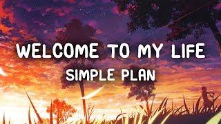 Simple Plan - Welcome To My Life (Lyrics)