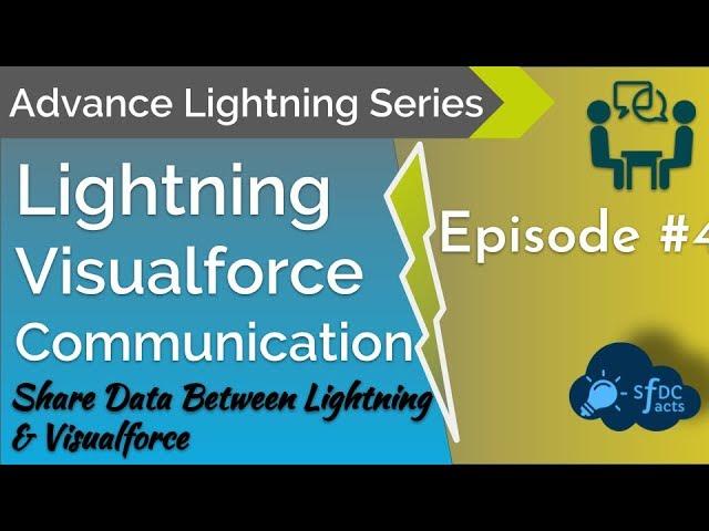Advance Lightning Series - Episode 4 - Visualforce Lightning Communication