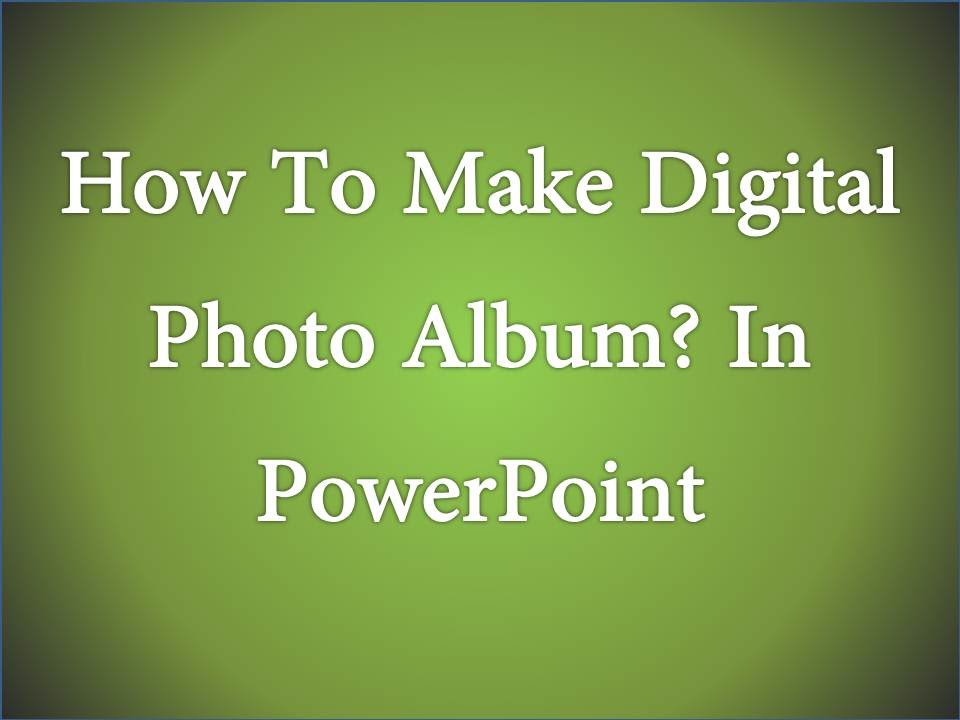 How To Make Digital Photo Album In Powerpoint Power Point Me Photo