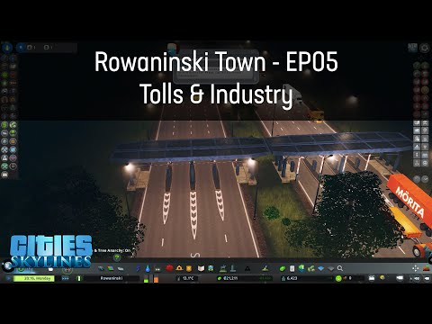 Cities Skylines -  Rowaninski -  Episode 5 - Industry and Toll Booths |