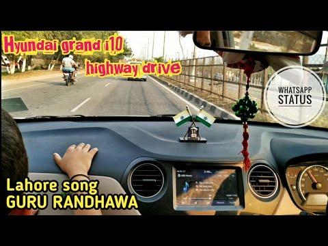 lagdi-lahore-dia-|-ft.guru-randhawa-|-hyundai-grand-i10-sportz-highway-drive-|-whatsapp-status
