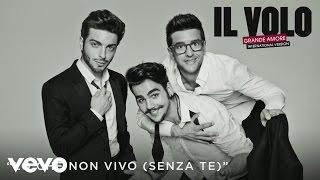 Il Volo - Io che non vivo (Senza te) (Cover Audio)