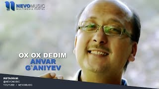Anvar G`aniyev - Ox-ox dedim | Анвар Ганиев - Ох-ох дедим