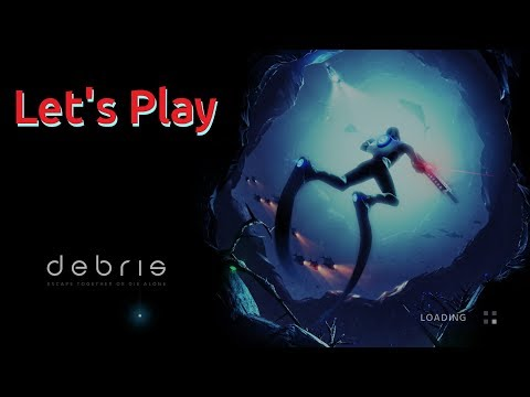 Let's Play - Debris (Light and Teeth)
