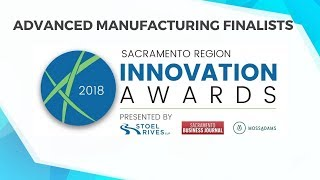 2018 Sacramento Region Innovation Awards – ADVANCED MANUFACTURING Finalists