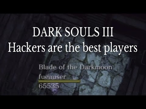 Dark Souls 3 Hackers are the best players