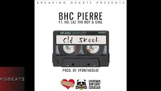 Download BHC Pierre ft. HD Of Bearfaced, Laz Tha Boy, G-Val - Old Skool [Prod. By YPOnTheBeat] [New 2015] MP3 song and Music Video