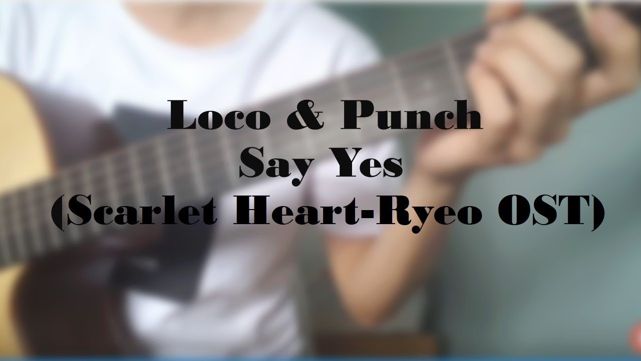 Loco Punch Say Yes Scarlet Heart Ryeo Ost Guitar Chords Chords
