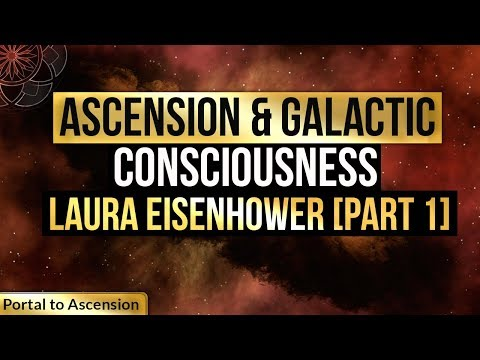 Ascension & Galacitic Consciousness | Laura Eisenhower [PART 1]