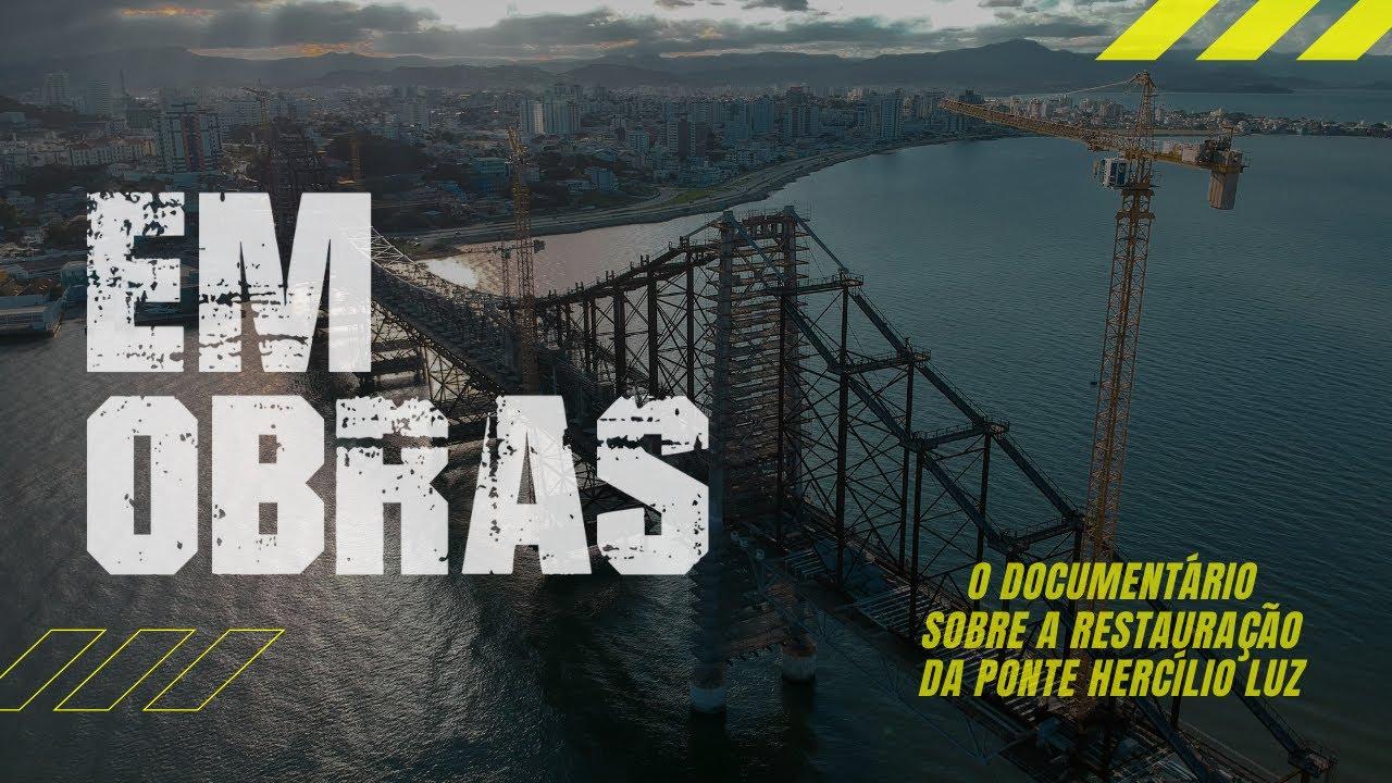 EM OBRAS - O documentário sobre a restauração da Ponte Hercílio Luz [completo]