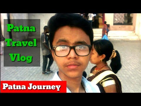 Patna Travel Full Journey Vlog