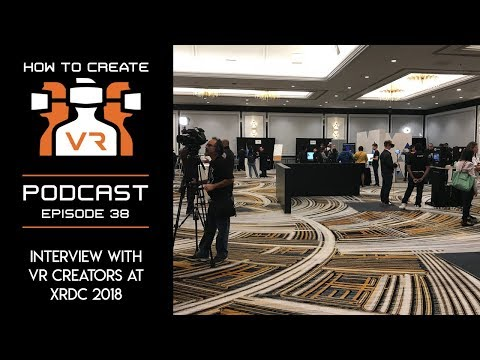 Podcast | E38 | Interviews with VR Creators at XRDC 2018