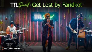 TTL Social Finale | Get Lost: Music Video | Faridkot | The Timeliners