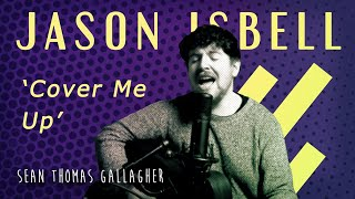 COVER ME UP // JASON ISBELL (Cover)