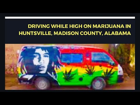 Driving While High On Marijuana In Huntsville, Madison County, Alabama
