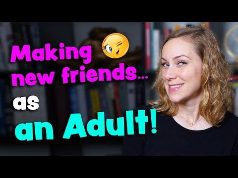 How to Make New Friends!