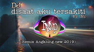 Dj Angklung DI SAAT AKU TERSAKITI by IMp (remix super slow Terbaru 2019)