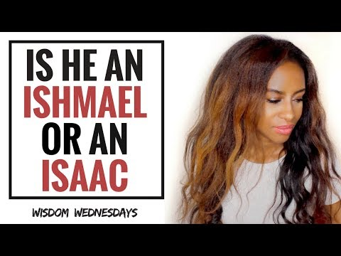IS HE AN ISHMAEL OR AN ISAAC? - Wisdom Wednesdays