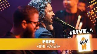 PEPE - Imi pasa #LiveLaH