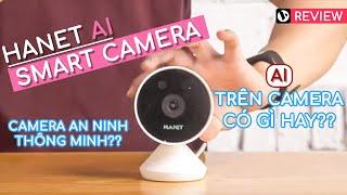 Camera an ninh thông minh Hanet, đa dụng, AI cao cấp, đáng giá