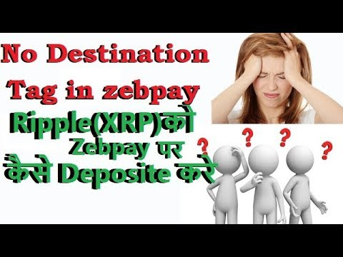 How To Deposite Ripple(XRP) In Zebpay ?what Is  Destination Tag ?