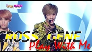 [HOT] CROSS GENE - Play With Me, 크로스진 - 나하고 놀자, Show Music core 20150523