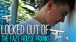 LOCKED OUT OF THE FAZE HOUSE PRANK!!