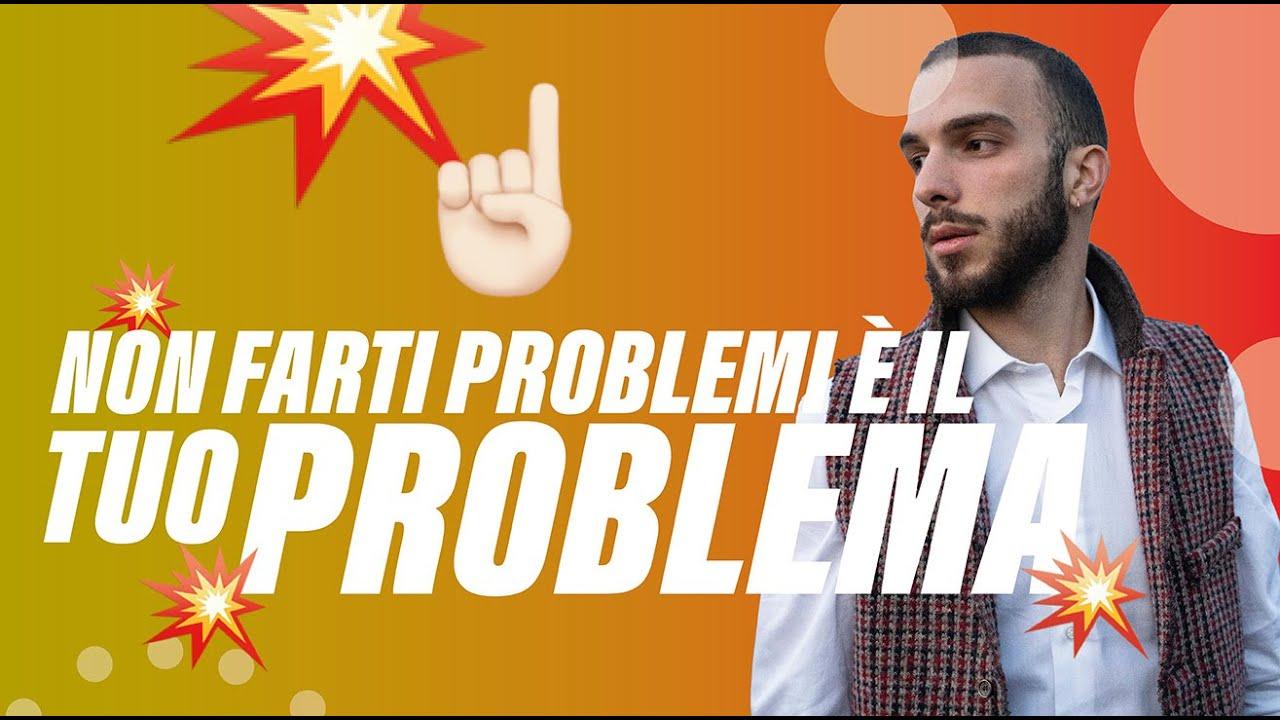 Non farti problemi è il tuo problema