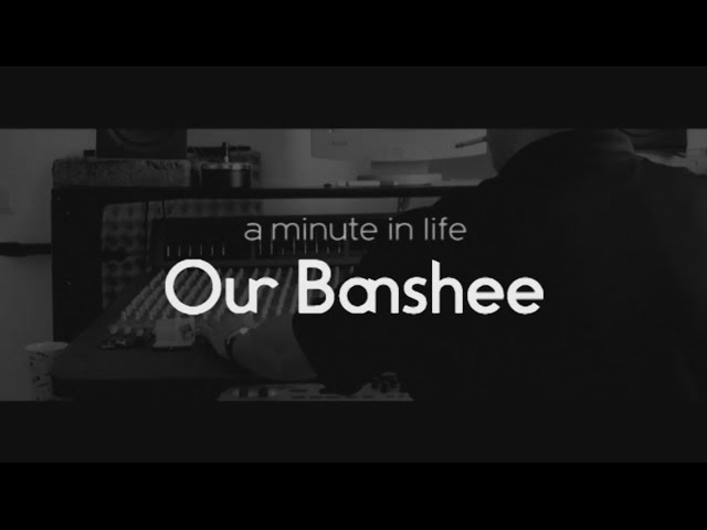 Our Banshee - a minute in life