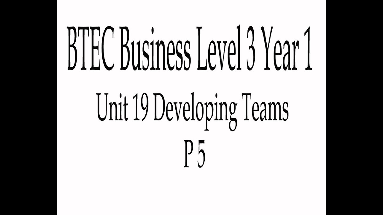 BTEC Business Level 3 Year 1 Unit 19 Developing Teams P5