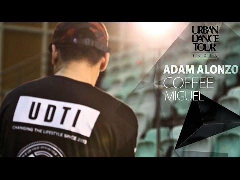 ► ADAM ALONZO - Coffee by Miguel   Urban Dance Tour India