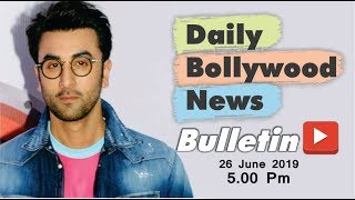 Bollywood News | Bollywood News Latest | Bollywood News Hindi | Ranbir Kapoor | 26 June 2019 | 5 PM