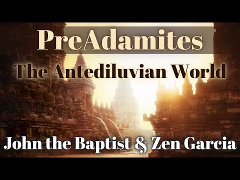 PreAdamites - The Antediluvian World with John the Baptist and Zen Garcia
