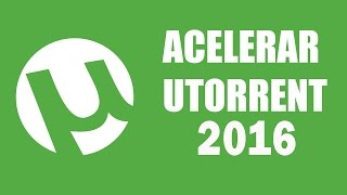 Como Acelerar Utorrent Ultima Version 2016
